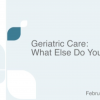 "Geriatric Care Managers ""What Else Do You Need?"""