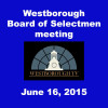 Westborough Board of Selectmen meeting – June 16, 2015