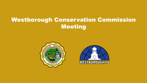 Westborough Conservation Commission Live @ 7:00pm 4/13