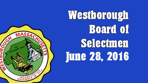 Westborough Board of Selectmen meeting – June 28, 2016
