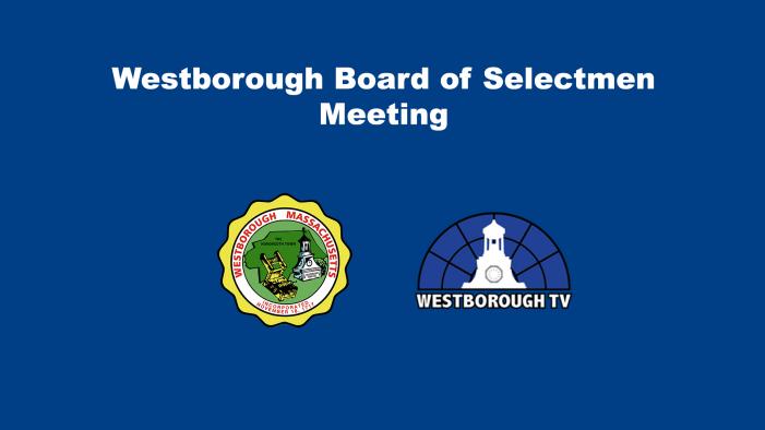 Westborough Board of Selectmen Meeting LIVE @ 6:00pm 2-23-21