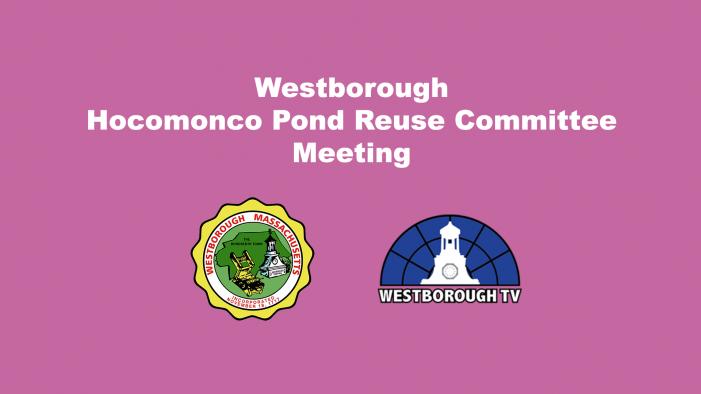 Hocomonco Pond Reuse Committee Meeting LIVE @ 4:00pm 6/9/21