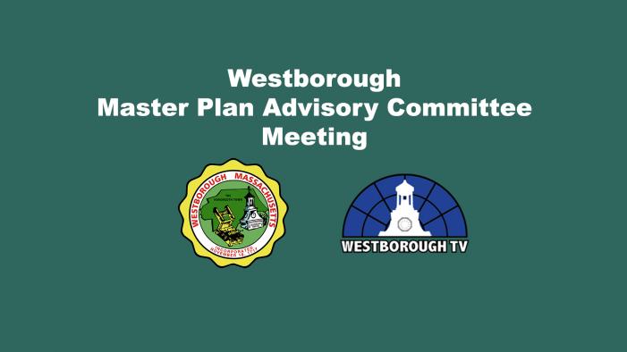 Westborough Master Plan Advisory Committee Meeting LIVE @ 6:30pm 3-18-21